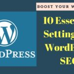 10 Essential Settings for wordpress SEO - Boost your website Today