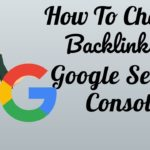 How To Check Backlinks In Google Search Console For Free