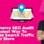 Ecommerce SEO Audit: 3x Ways To Increase Search Traffic To Your Store