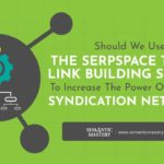 Should We Use The SerpSpace Tiered Link Building Service To Increase The Power Of A Tiered Syndicati
