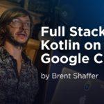 KotlinConf 2018 - Full Stack Kotlin on Google Cloud! by Brent Shaffer