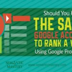 Should You Use The Same Google Account To Rank A Video Using Google Properties?