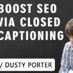 🔴Boost SEO via Closed Captioning [CC] - Hosted by Dusty Porter