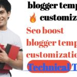blogger template 🔥 customization||seo boost blogger template customization-Technical Toofan