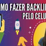 Como fazer Backlinks pelo Celular e Aparecer na Primeira Página do Google