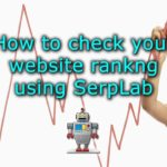 How to check your website Google search engine ranking using SerpLab