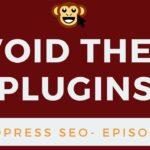 WordPress SEO Tactics #5 - Avoid these Plugins