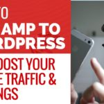 How To Add AMP To WordPress And Boost Mobile Rankings