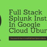 Splunk Admin : How to install full stack Splunk in Google Cloud Ubuntu Instance