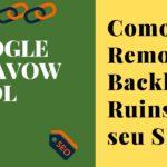 GOOGLE DISAVOW LINKS | COMO REJEITAR BACKLINKS NEGATIVOS | 2019 | Como Usar o Google Disavow Tool