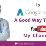 Is Google Ads A Good Way To Boost My YouTube Channel
