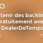 Obtenir des backlinks gratuitement avec DealerDeTemps