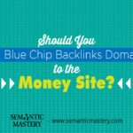Should You 301 Blue Chip Backlinks Domains To The Money Site?