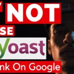 How NOT To Use Yoast To Rank On Google