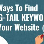 6 Great Ways To Find Long Tail Keywords For SEO and PPC