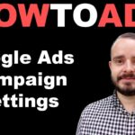 Basic Campaign Settings To Boost Your Google Ads in 2020