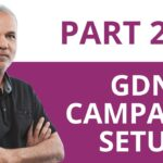 Google Ads: How To Set Up A Google Display Network (GDN) Campaign - Fast! (Part 2)