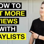 How to Use Playlists to Get More Views on YouTube — 5 Tips