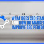 What Does SEO Stand for and How Do Marketers Improve SEO Performance?