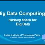 noc19-cs33 Lecture 3-Hadoop Stack For Big Data