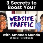 Ep 33- 3 Secrets to Boost Your Website Traffic with Amanda Mundo