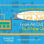 What Are Some Best Practices For Keeping The Backlinks And Link Juice From An Old Site To A New One?