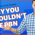 Why You Shouldn't Use PBN (How To Not Be Hit By Google) - 2019
