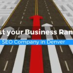 Boost your Business Ranking With the Best SEO Company in Denver