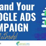 Expand Your Google Ads Search Campaign: 7 Methods To Try