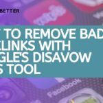 How To Remove Bad Backlinks With Google's Disavow Links Tool - SEOBetter.com