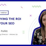 Webinar: Proving the ROI of your SEO with Helen Pollitt