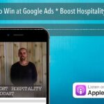 3 Ways to Win at Google Ads * Boost Hospitality Podcast