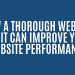 How A Thorough Website Audit Can Improve Your Website Performance