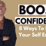 8 Ways To Boost Your Confidence | Improve Your Self-Esteem With These 8 Actionable Steps