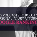Using Podcasts to Boost Your Personal Injury Attorney Google Rankings | Rankings.io