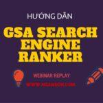 GSA Search Engine Webinar [Replay] Hướng Dẫn Cơ Bản