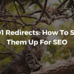 How to Implement 301 Redirects To Improve Your Site's SEO