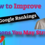 How to Improve Your Google Rankings - 5 Reasons You May Struggle