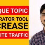 Unique Topics Generator Tool By Google - Increase Your Website Traffic for free 2020